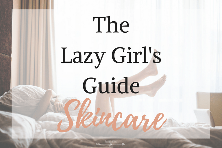 The Lazy Girl's Guide to Skincare : For those who don't want to spend a lot of money & time but still want to care for their skin! - NovaturientSoul.com