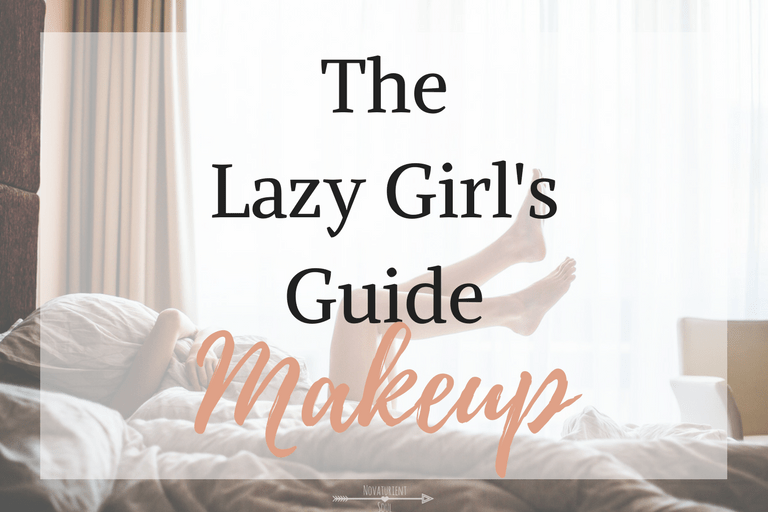 The Lazy Girl's Guide to Makeup : For those who don't want to spend a lot of money & time but still want to look good! - NovaturientSoul.com